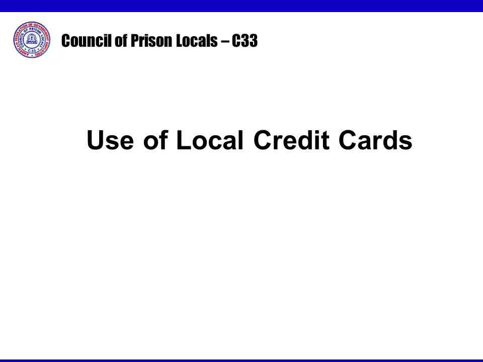Council of Prison Locals – C33 Use of Local Credit Cards