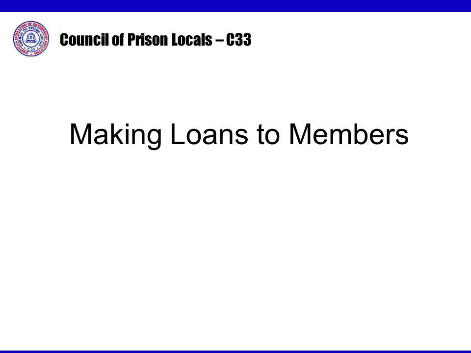 Council of Prison Locals – C33 Making Loans to Members