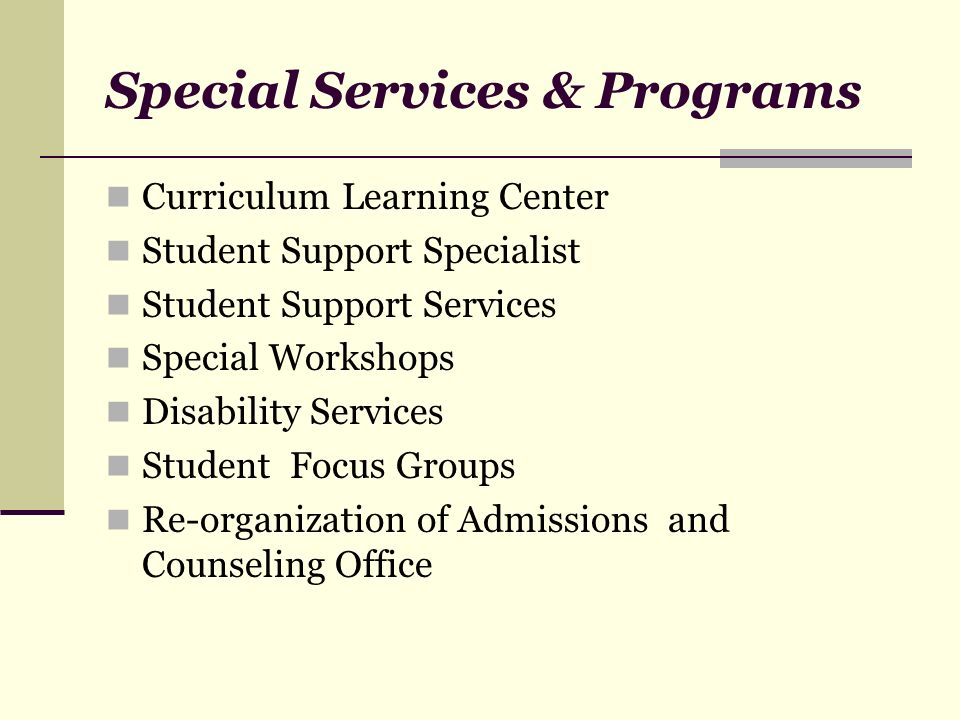 Special Services & Programs Curriculum Learning Center Student Support Specialist Student Support Services Special Workshops Disability Services Stude