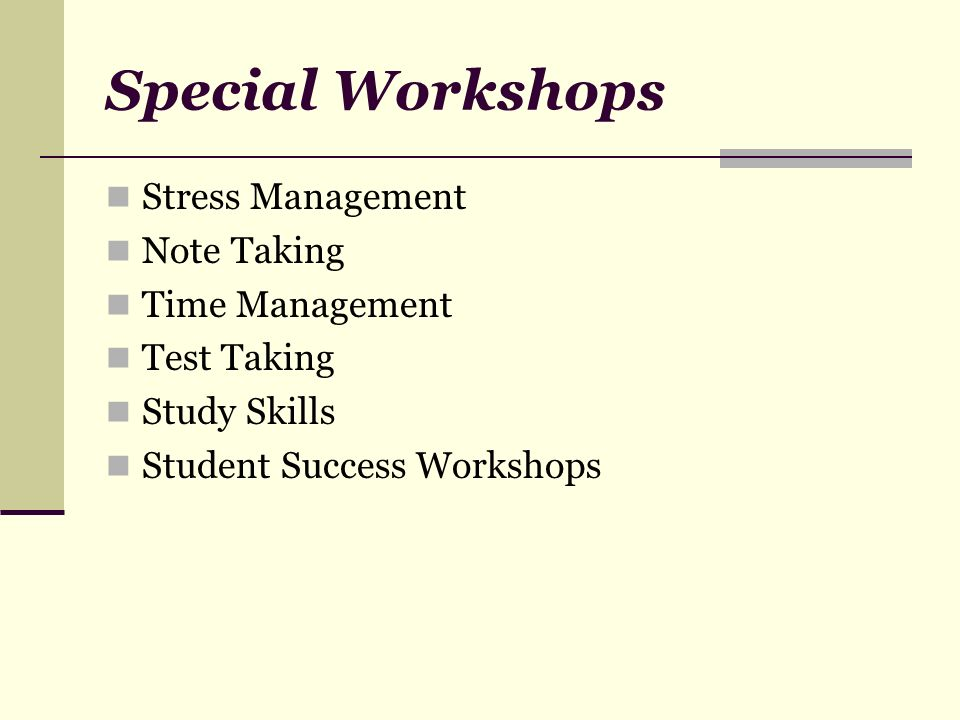 Special Workshops Stress Management Note Taking Time Management Test Taking Study Skills Student Success Workshops