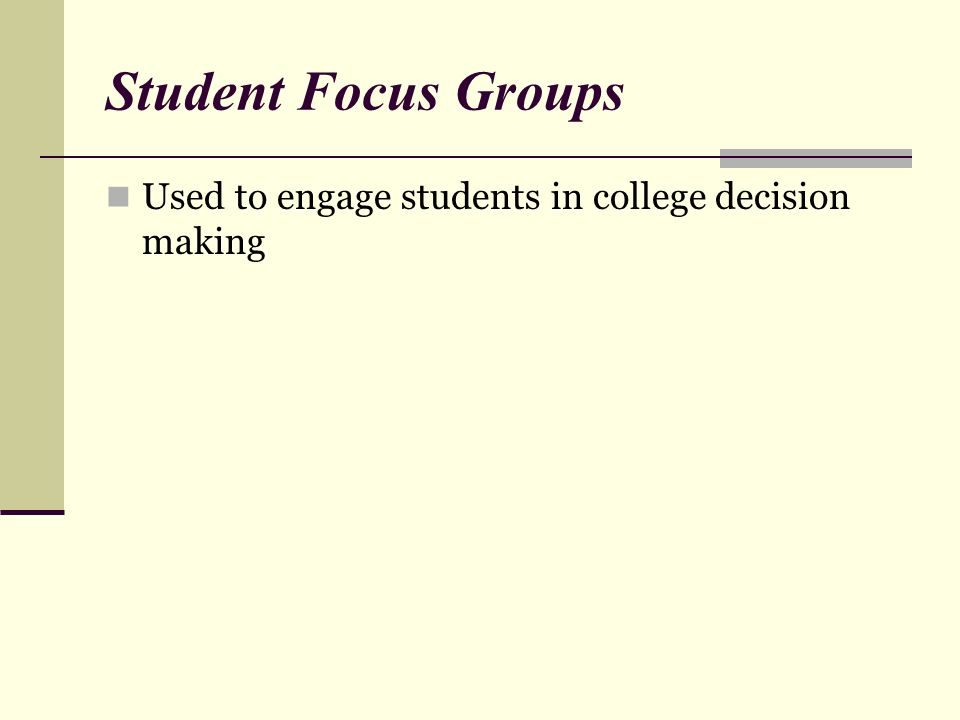 Student Focus Groups Used to engage students in college decision making