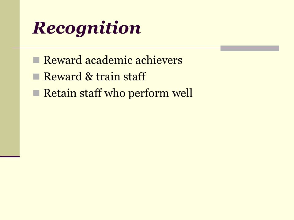 Recognition Reward academic achievers Reward & train staff Retain staff who perform well