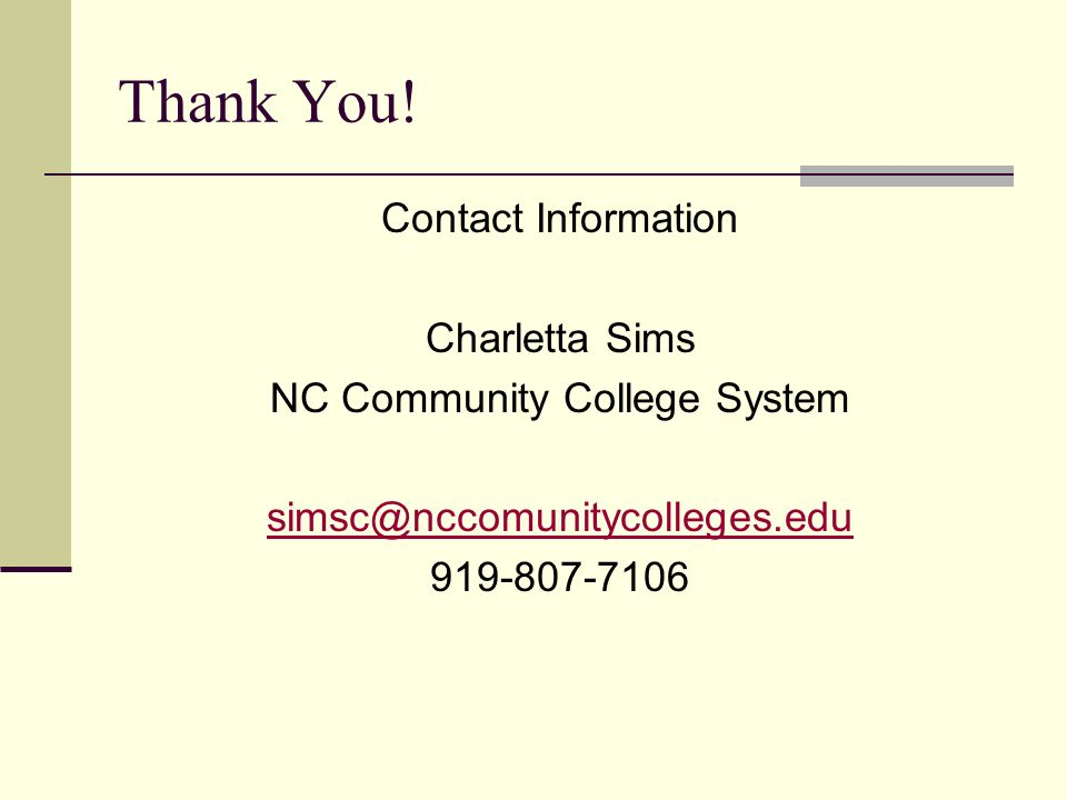 Thank You! Contact Information Charletta Sims NC Community College System simsc@nccomunitycolleges.edu 919-807-7106