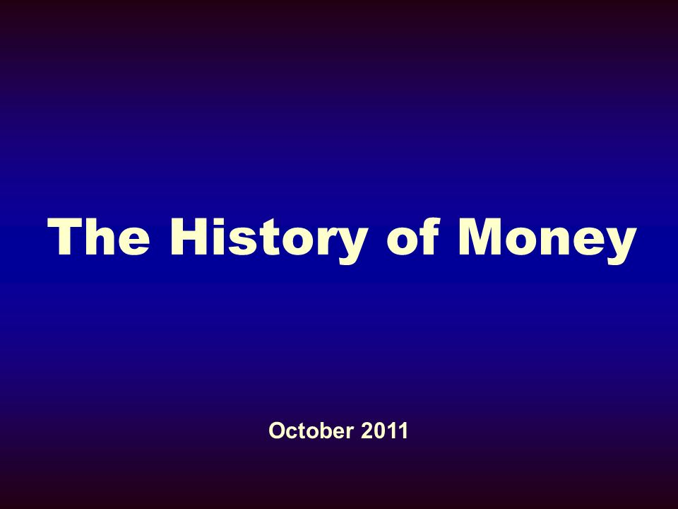 The History of Money October 2011