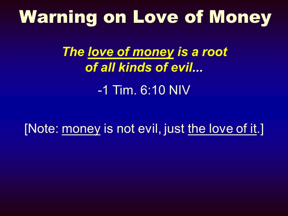 Warning on Love of Money The love of money is a root of all kinds of evil...