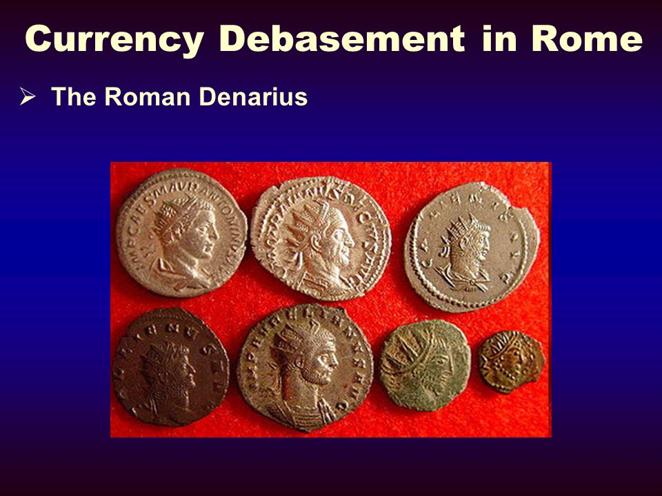 Currency Debasement in Rome The Roman Denarius