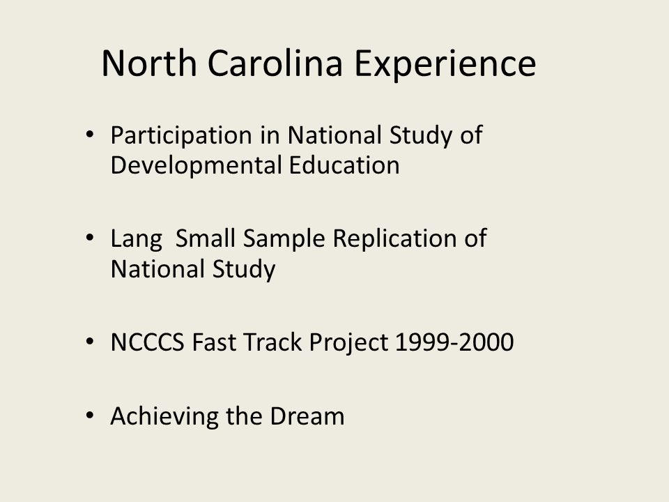 North Carolina Experience Participation in National Study of Developmental Education Lang Small Sample Replication of National Study NCCCS Fast Track Project Achieving the Dream