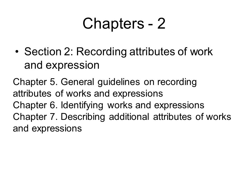 Chapters - 2 Section 2: Recording attributes of work and expression Chapter 5.