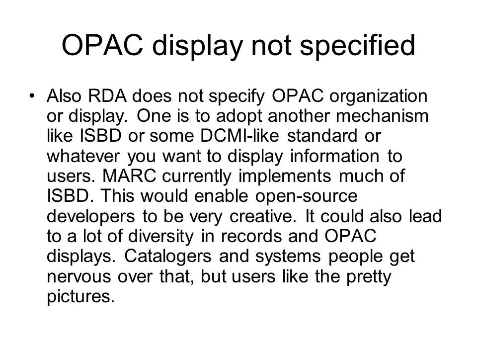 OPAC display not specified Also RDA does not specify OPAC organization or display.