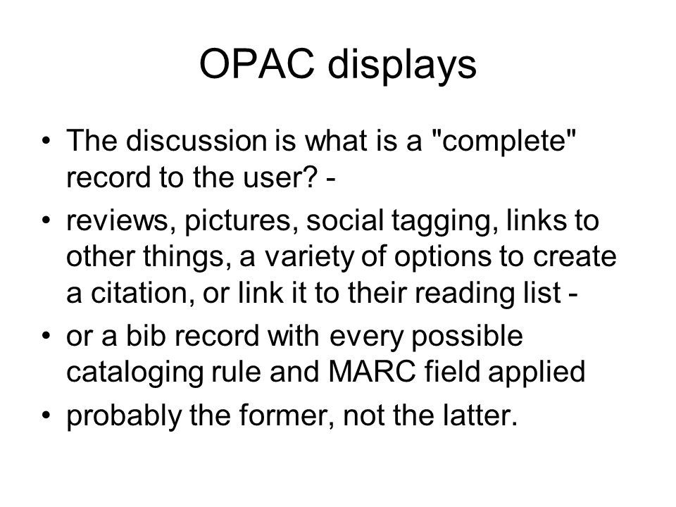 OPAC displays The discussion is what is a complete record to the user.