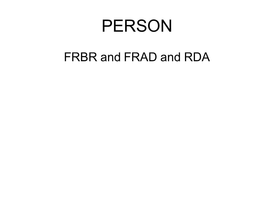 PERSON FRBR and FRAD and RDA