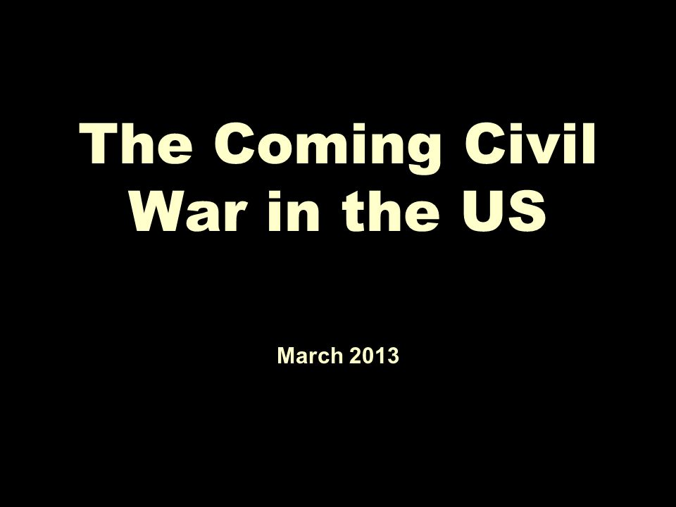 The Coming Civil War in the US March 2013