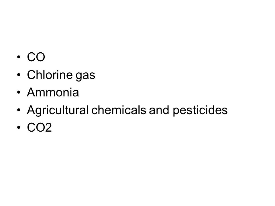 CO Chlorine gas Ammonia Agricultural chemicals and pesticides CO2