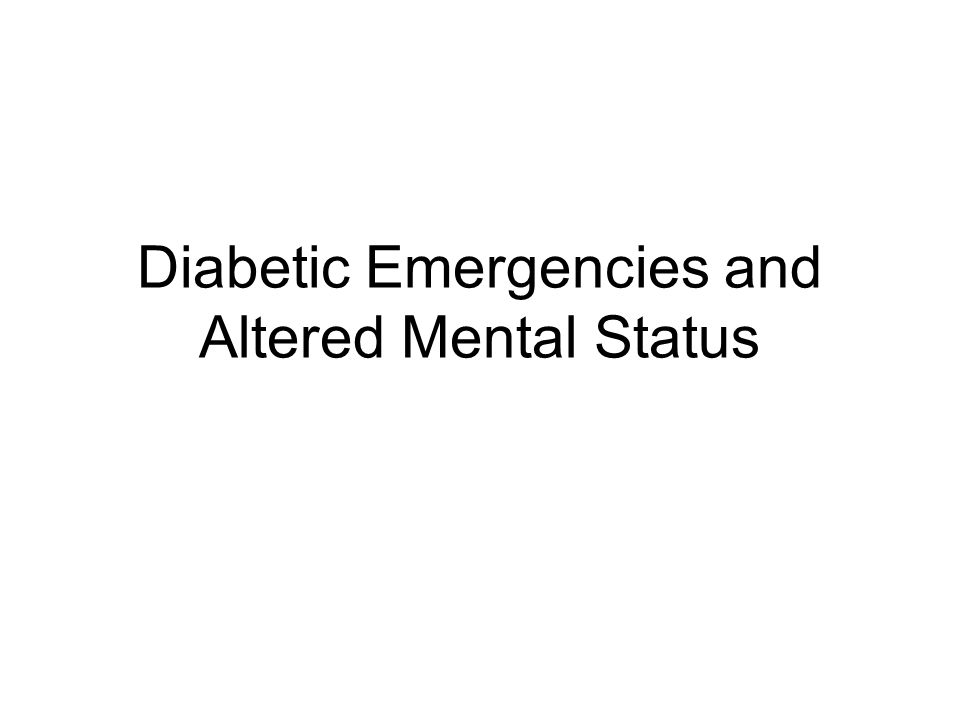 Diabetic Emergencies and Altered Mental Status