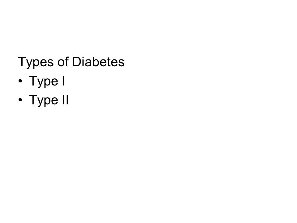Types of Diabetes Type I Type II