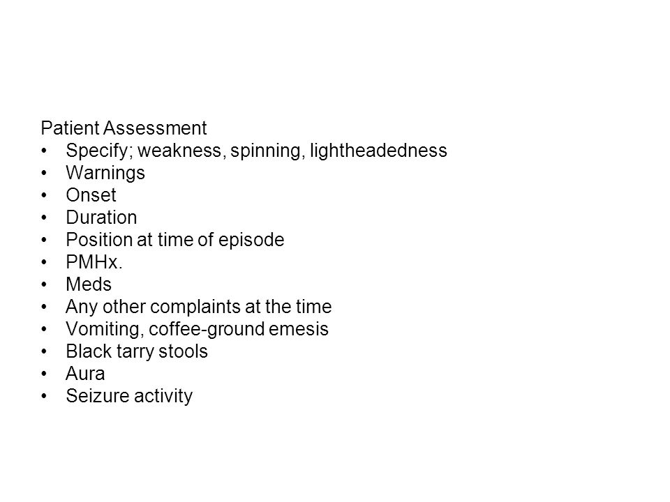 Patient Assessment Specify; weakness, spinning, lightheadedness Warnings Onset Duration Position at time of episode PMHx.