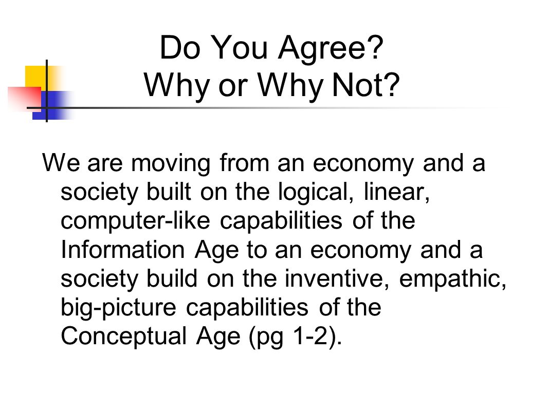 Do You Agree? Why or Why Not? We are moving from an economy and a society built on the logical, linear, computer-like capabilities of the Information