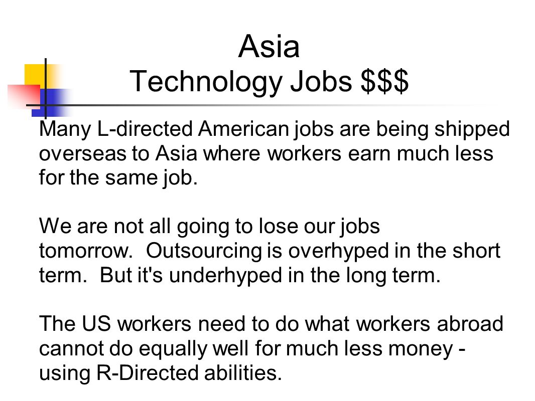 Asia Technology Jobs $$$ Many L-directed American jobs are being shipped overseas to Asia where workers earn much less for the same job. We are not al
