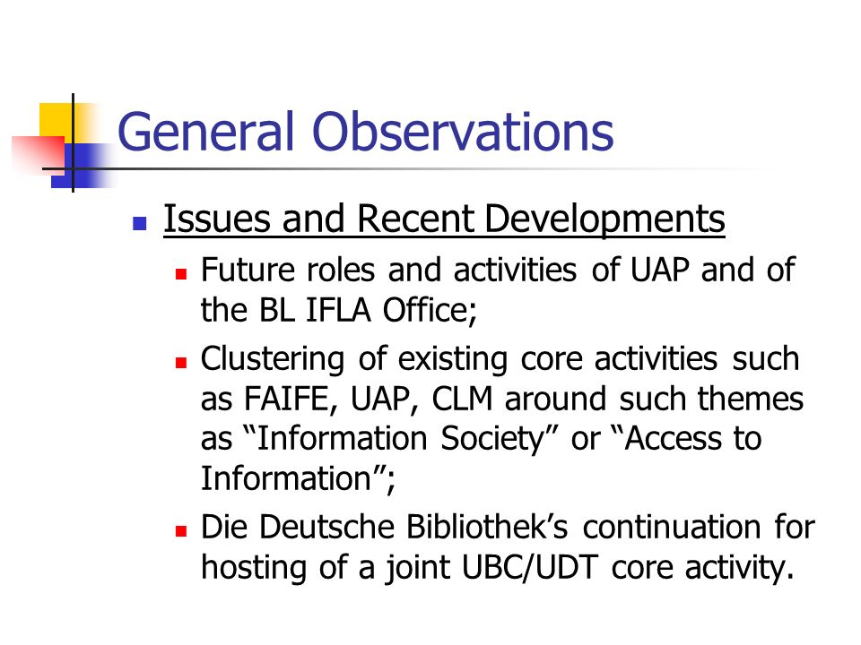 General Observations Issues and Recent Developments Future roles and activities of UAP and of the BL IFLA Office; Clustering of existing core activiti