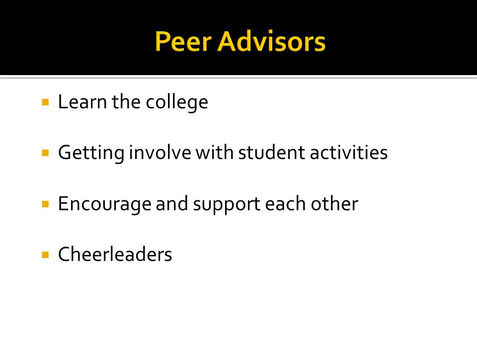 Learn the college Getting involve with student activities Encourage and support each other Cheerleaders