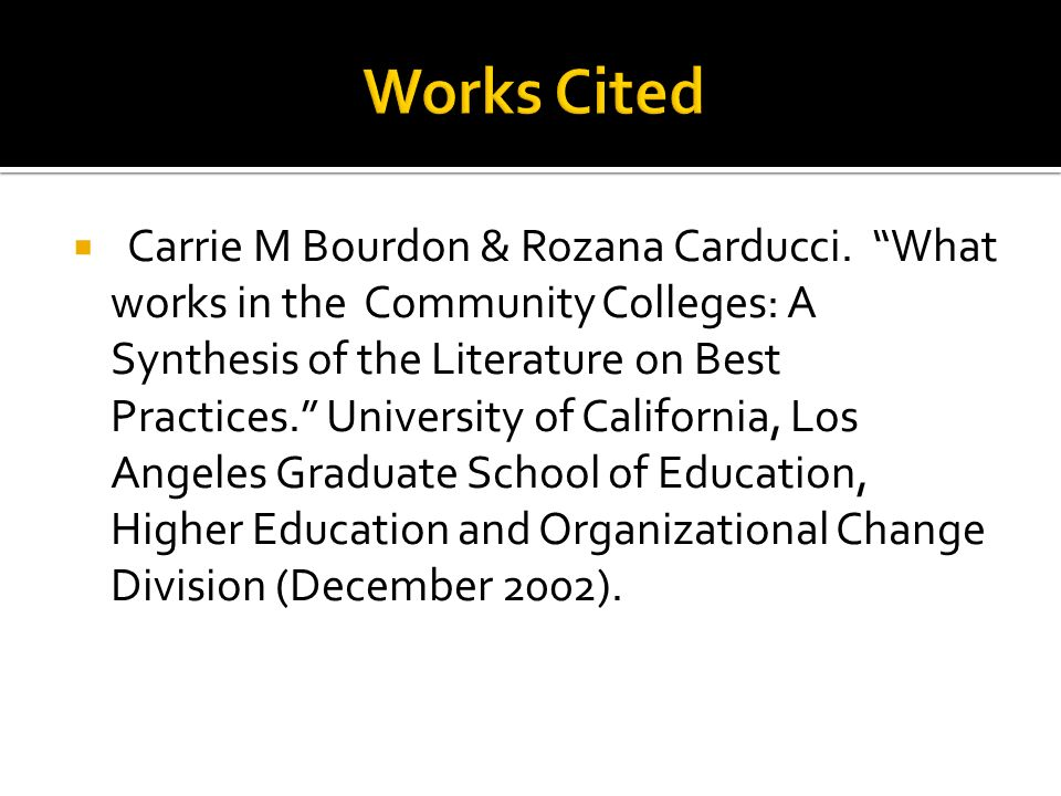 Carrie M Bourdon & Rozana Carducci. What works in the Community Colleges: A Synthesis of the Literature on Best Practices. University of California, L