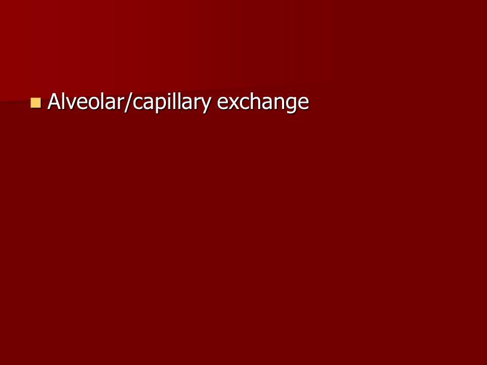 Alveolar/capillary exchange Alveolar/capillary exchange