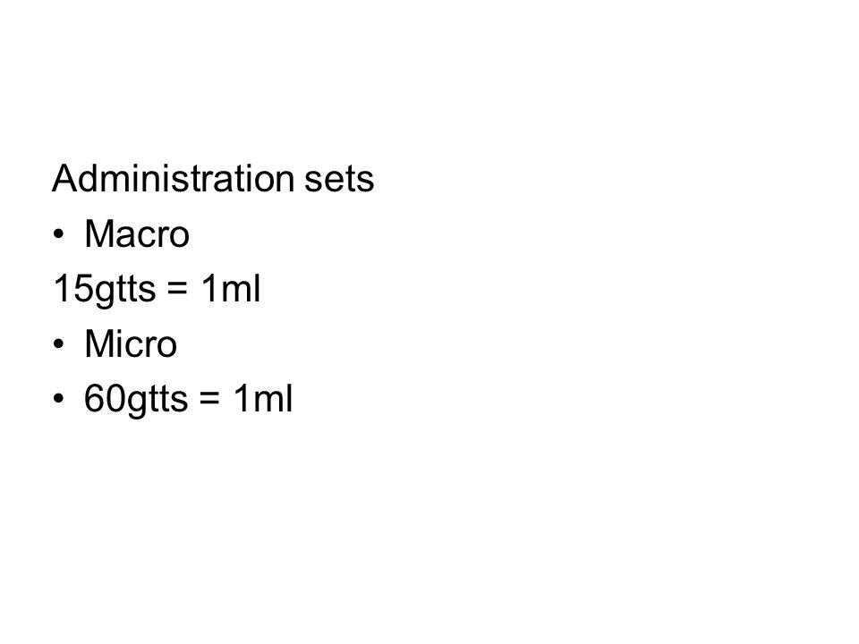 Administration sets Macro 15gtts = 1ml Micro 60gtts = 1ml