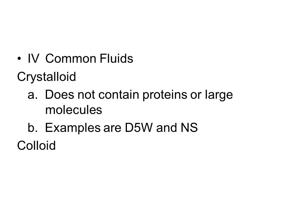 IVCommon Fluids Crystalloid a. Does not contain proteins or large molecules b.