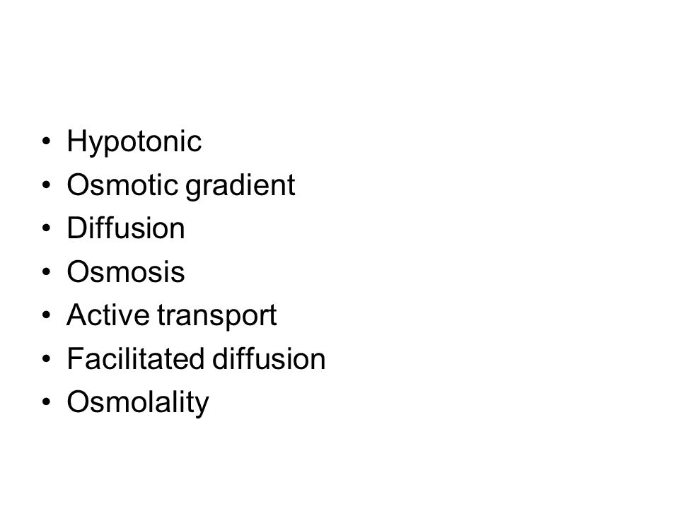 Hypotonic Osmotic gradient Diffusion Osmosis Active transport Facilitated diffusion Osmolality
