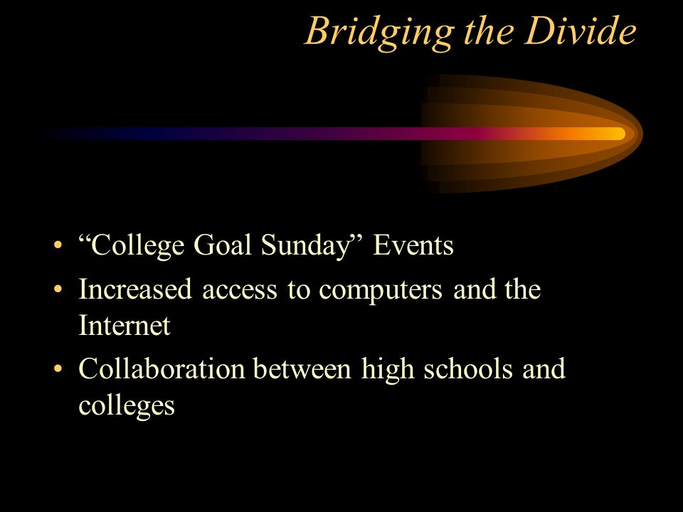 Bridging the Divide College Goal Sunday Events Increased access to computers and the Internet Collaboration between high schools and colleges
