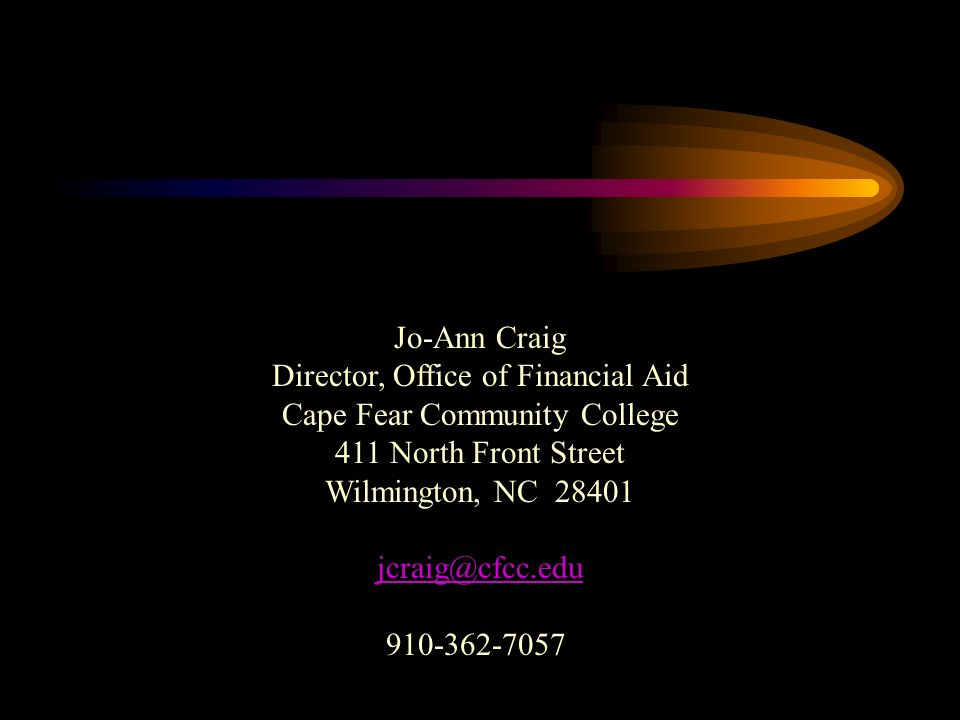 Jo-Ann Craig Director, Office of Financial Aid Cape Fear Community College 411 North Front Street Wilmington, NC 28401 jcraig@cfcc.edu 910-362-7057