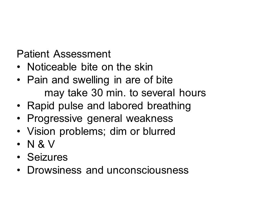 Patient Assessment Noticeable bite on the skin Pain and swelling in are of bite may take 30 min. to several hours Rapid pulse and labored breathing Pr