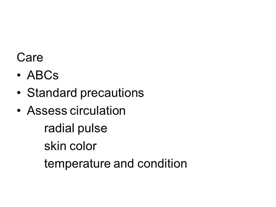 Care ABCs Standard precautions Assess circulation radial pulse skin color temperature and condition