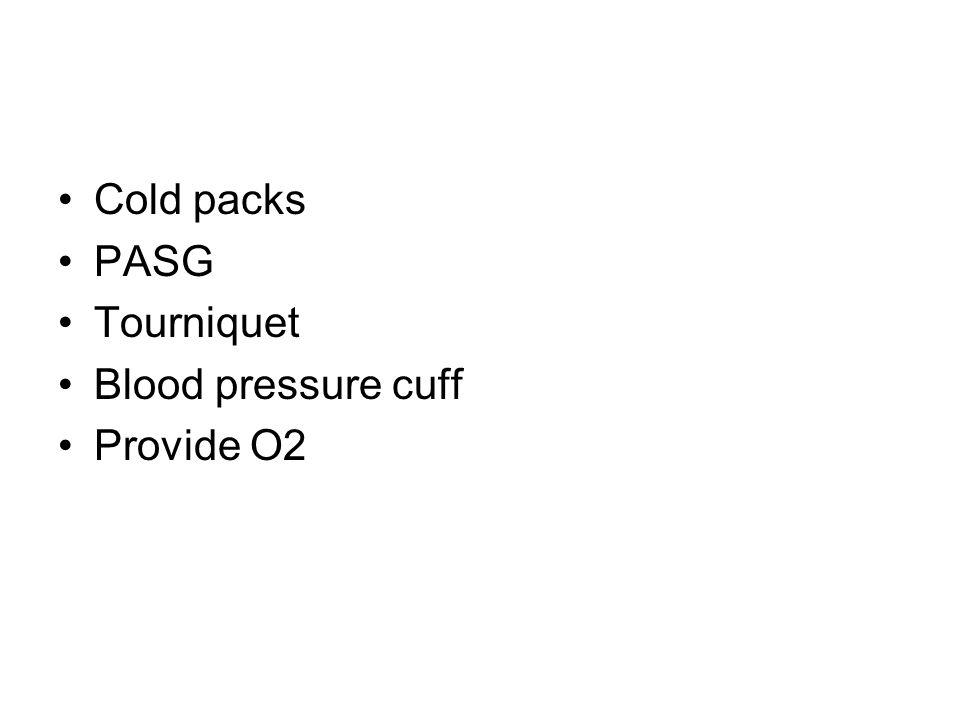 Cold packs PASG Tourniquet Blood pressure cuff Provide O2