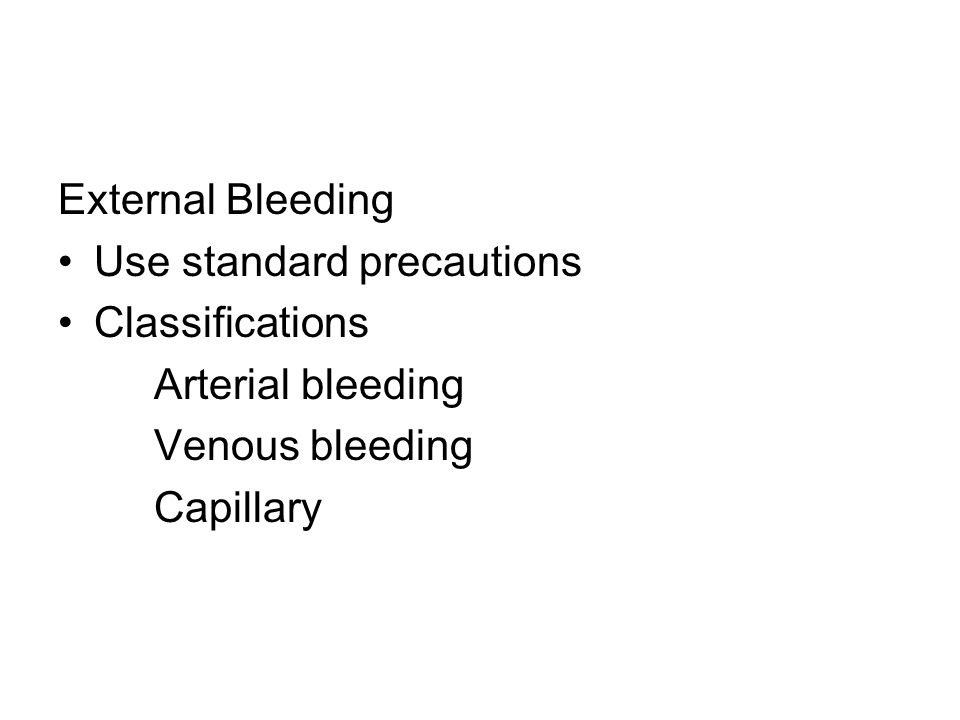 External Bleeding Use standard precautions Classifications Arterial bleeding Venous bleeding Capillary