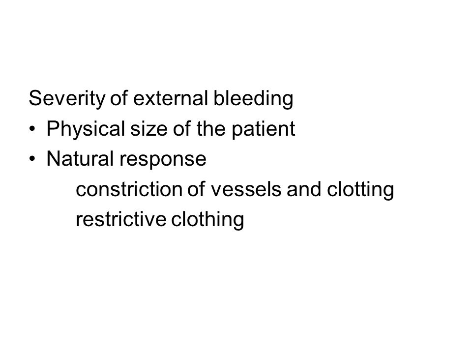 Severity of external bleeding Physical size of the patient Natural response constriction of vessels and clotting restrictive clothing