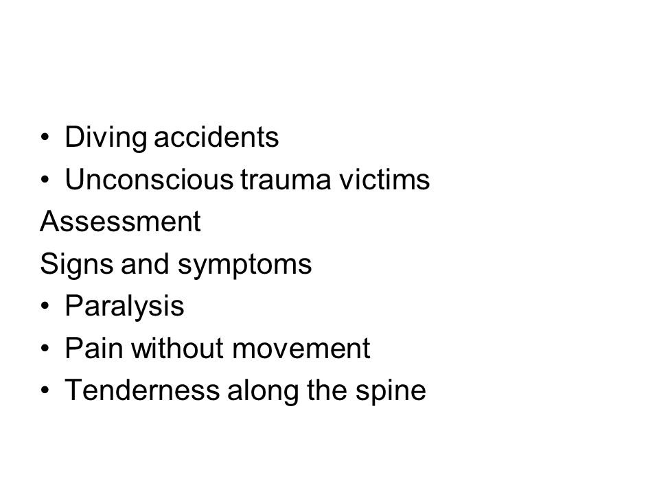 Diving accidents Unconscious trauma victims Assessment Signs and symptoms Paralysis Pain without movement Tenderness along the spine