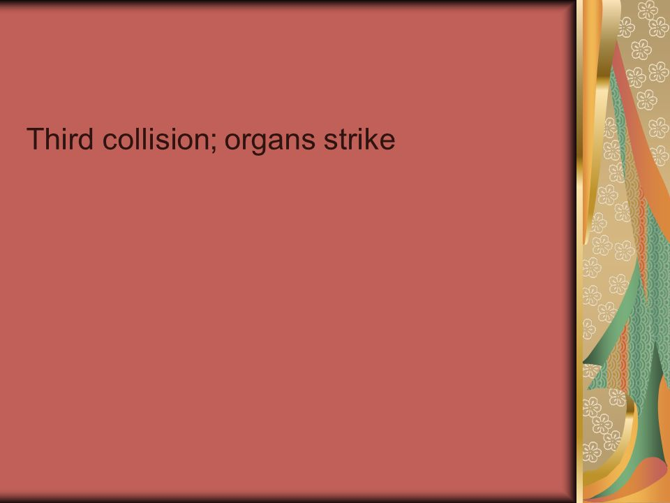 Third collision; organs strike