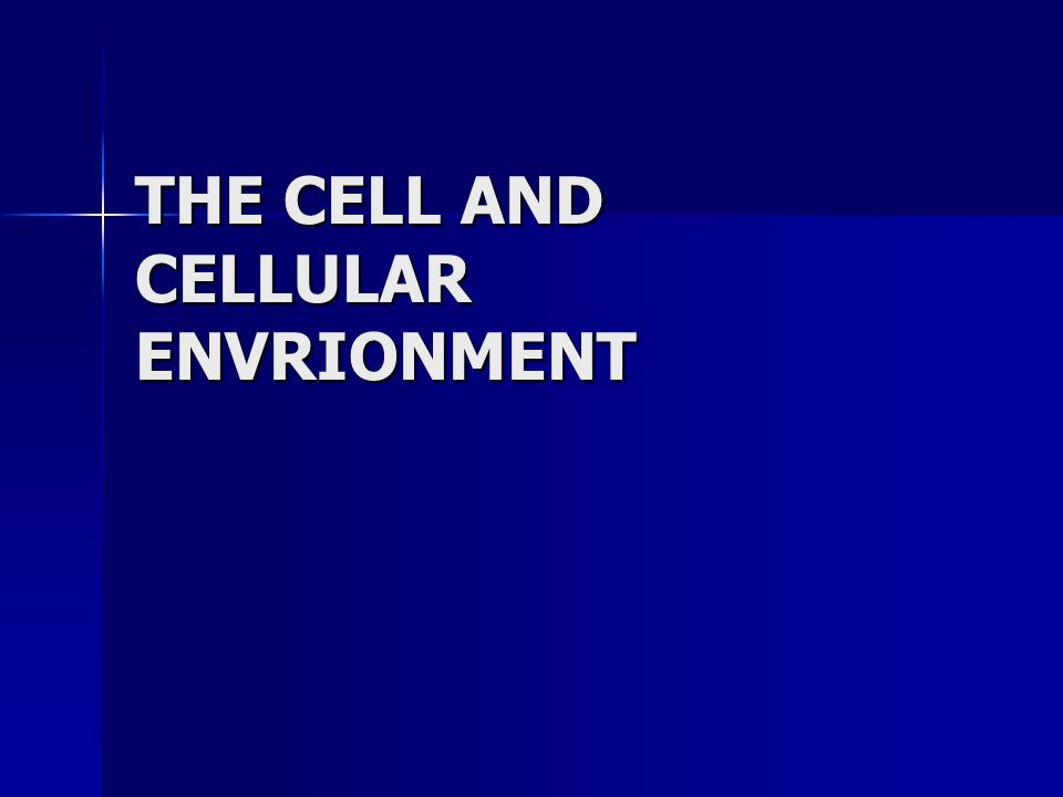 THE CELL AND CELLULAR ENVRIONMENT