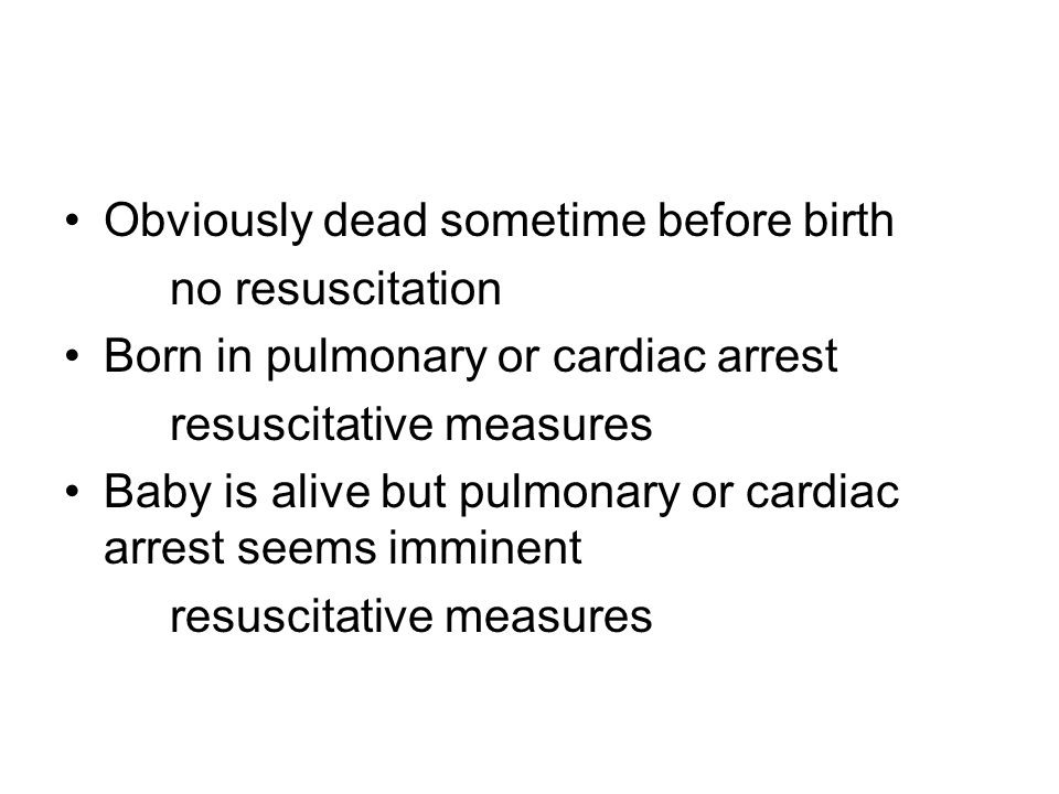 Obviously dead sometime before birth no resuscitation Born in pulmonary or cardiac arrest resuscitative measures Baby is alive but pulmonary or cardia