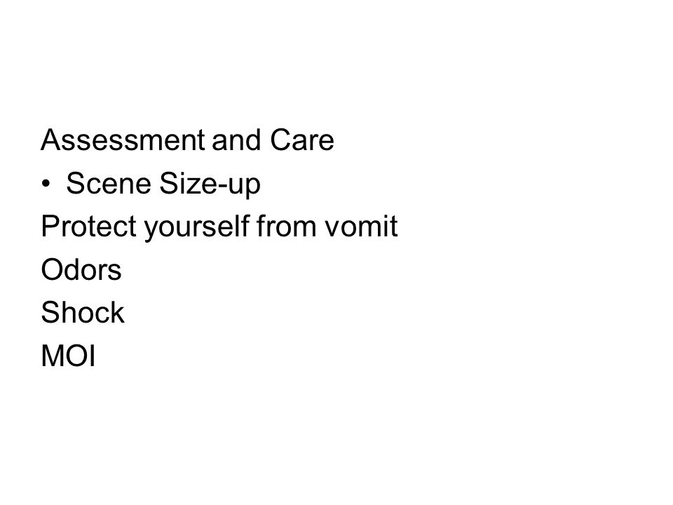 Assessment and Care Scene Size-up Protect yourself from vomit Odors Shock MOI