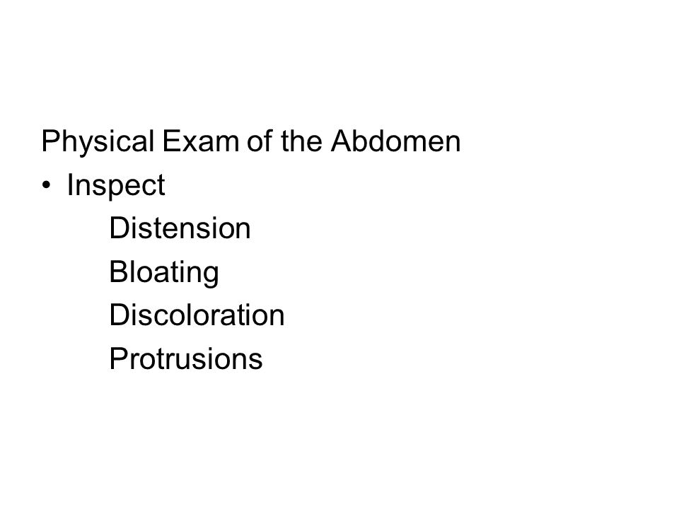 Physical Exam of the Abdomen Inspect Distension Bloating Discoloration Protrusions