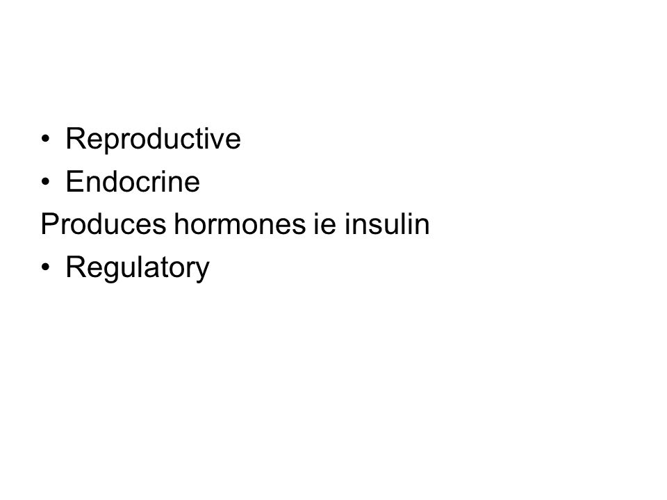 Reproductive Endocrine Produces hormones ie insulin Regulatory