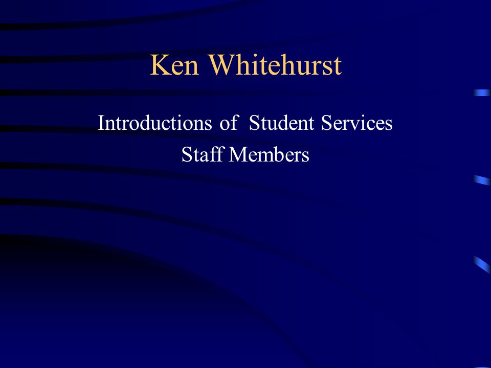 Ken Whitehurst Introductions of Student Services Staff Members