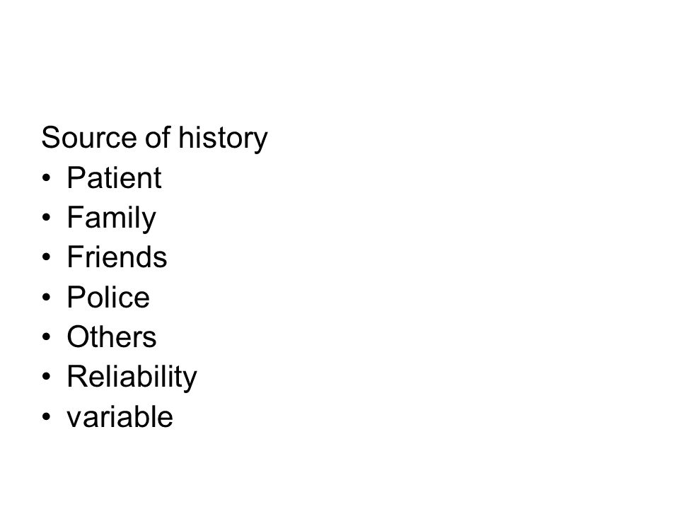 Source of history Patient Family Friends Police Others Reliability variable