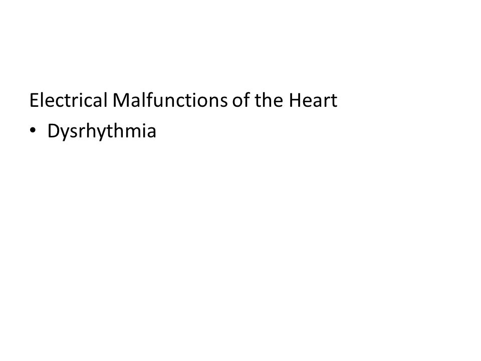 Electrical Malfunctions of the Heart Dysrhythmia