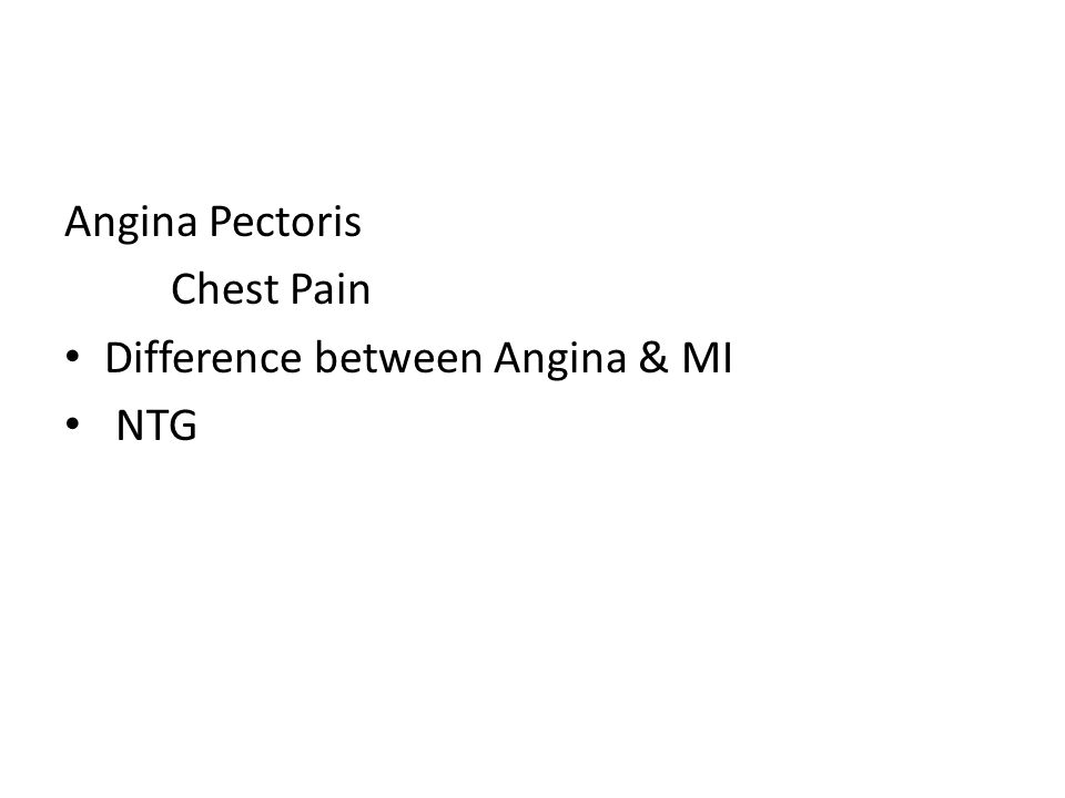 Angina Pectoris Chest Pain Difference between Angina & MI NTG