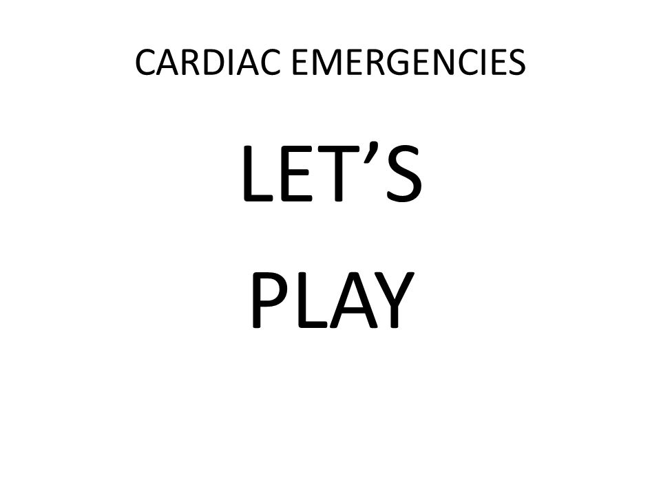 CARDIAC EMERGENCIES LETS PLAY