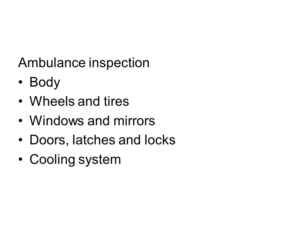 Ambulance inspection Body Wheels and tires Windows and mirrors Doors, latches and locks Cooling system
