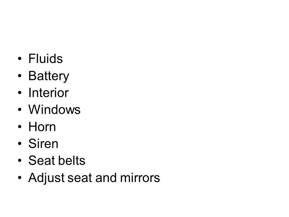 Fluids Battery Interior Windows Horn Siren Seat belts Adjust seat and mirrors
